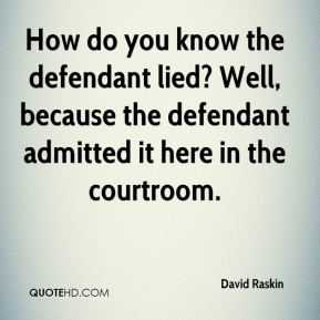 How do you know the defendant lied? Well, because the defendant admitted it here in the courtroom.