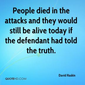 People died in the attacks and they would still be alive today if the defendant had told the truth.