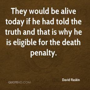 David Raskin - They would be alive today if he had told the truth and that is why he is eligible for the death penalty.