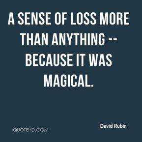 a sense of loss more than anything -- because it was magical.