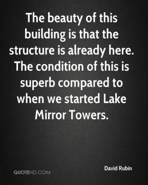 The beauty of this building is that the structure is already here. The condition of this is superb compared to when we started Lake Mirror Towers.