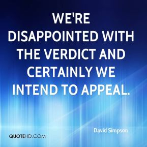 David Simpson - We're disappointed with the verdict and certainly we intend to appeal.
