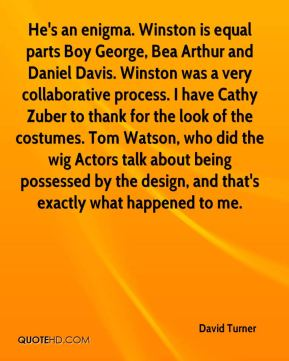 He's an enigma. Winston is equal parts Boy George, Bea Arthur and Daniel Davis. Winston was a very collaborative process. I have Cathy Zuber to thank for the look of the costumes. Tom Watson, who did the wig… Actors talk about being possessed by the design, and that's exactly what happened to me.