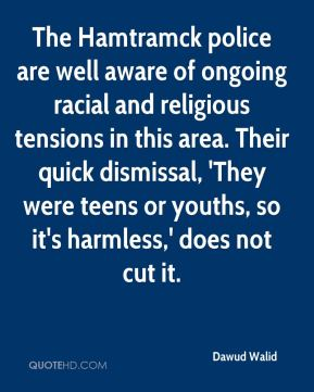 The Hamtramck police are well aware of ongoing racial and religious tensions in this area. Their quick dismissal, 'They were teens or youths, so it's harmless,' does not cut it.