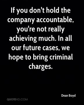 Dean Boyd - If you don't hold the company accountable, you're not really achieving much. In all our future cases, we hope to bring criminal charges.
