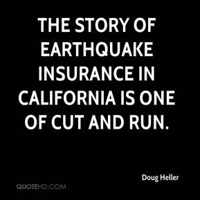 Doug Heller - The story of earthquake insurance in California is one of cut and run.