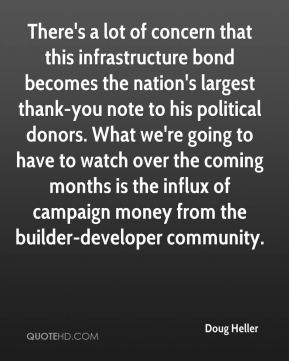 There's a lot of concern that this infrastructure bond becomes the nation's largest thank-you note to his political donors. What we're going to have to watch over the coming months is the influx of campaign money from the builder-developer community.