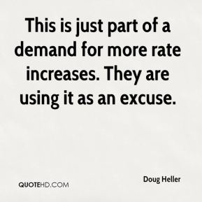Doug Heller - This is just part of a demand for more rate increases. They are using it as an excuse.