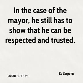 Ed Sarpolus - In the case of the mayor, he still has to show that he can be respected and trusted.