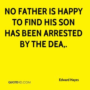 Edward Hayes - No father is happy to find his son has been arrested by the DEA.