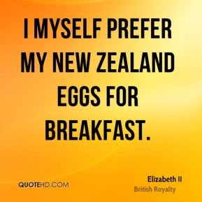 I myself prefer my New Zealand eggs for breakfast.