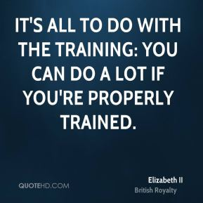 It's all to do with the training: you can do a lot if you're properly trained.