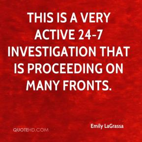 Emily LaGrassa - This is a very active 24-7 investigation that is proceeding on many fronts.