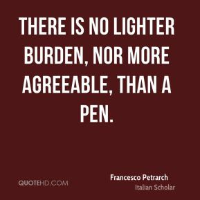There is no lighter burden, nor more agreeable, than a pen.