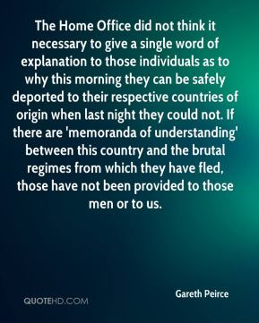 The Home Office did not think it necessary to give a single word of explanation to those individuals as to why this morning they can be safely deported to their respective countries of origin when last night they could not. If there are 'memoranda of understanding' between this country and the brutal regimes from which they have fled, those have not been provided to those men or to us.