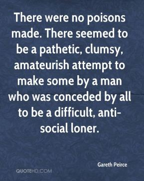 There were no poisons made. There seemed to be a pathetic, clumsy, amateurish attempt to make some by a man who was conceded by all to be a difficult, anti-social loner.