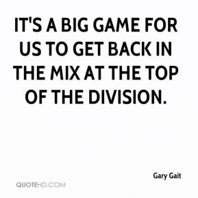 Gary Gait - It's a big game for us to get back in the mix at the top of the division.