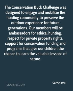 The Conservation Buck Challenge was designed to engage and mobilize the hunting community to preserve the outdoor experience for future generations. Our members will be ambassadors for ethical hunting, respect for private property rights, support for conservation funding and programs that give our children the chance to learn the valuable lessons of nature.