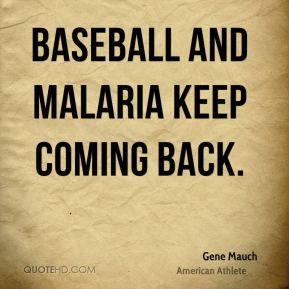 Baseball and malaria keep coming back.
