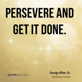 Persevere and get it done.