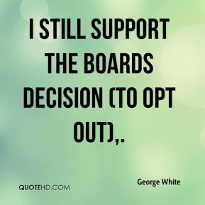 I still support the boards decision (to opt out).