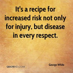 It's a recipe for increased risk not only for injury, but disease in every respect.