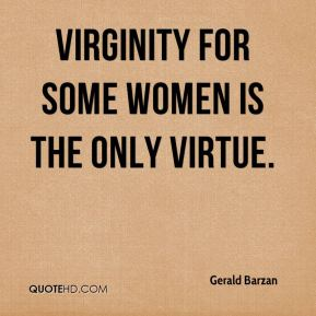 Virginity for some women is the only virtue.