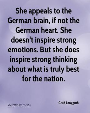 Gerd Langguth - She appeals to the German brain, if not the German heart. She doesn't inspire strong emotions. But she does inspire strong thinking about what is truly best for the nation.