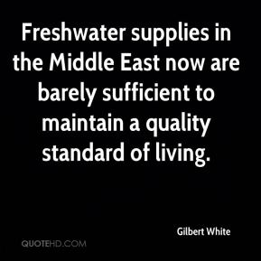 Gilbert White - Freshwater supplies in the Middle East now are barely sufficient to maintain a quality standard of living.