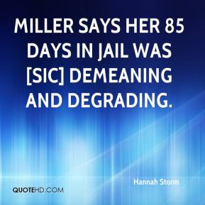 Hannah Storm - Miller says her 85 days in jail was [sic] demeaning and degrading.