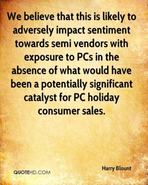 Harry Blount - We believe that this is likely to adversely impact sentiment towards semi vendors with exposure to PCs in the absence of what would have been a potentially significant catalyst for PC holiday consumer sales.