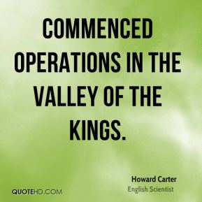 Howard Carter - Commenced operations in the Valley of the Kings.