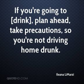 Ileana LiMarzi - If you're going to [drink], plan ahead, take precautions, so you're not driving home drunk.
