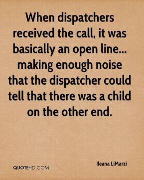 Ileana LiMarzi - When dispatchers received the call, it was basically an open line... making enough noise that the dispatcher could tell that there was a child on the other end.