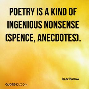 Isaac Barrow - Poetry is a kind of ingenious nonsense (Spence, Anecdotes).
