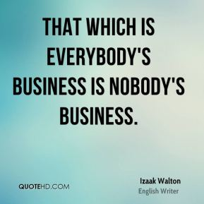That which is everybody's business is nobody's business.