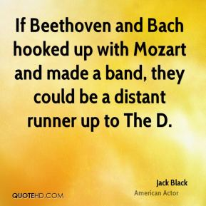 Jack Black - If Beethoven and Bach hooked up with Mozart and made a band, they could be a distant runner up to The D.