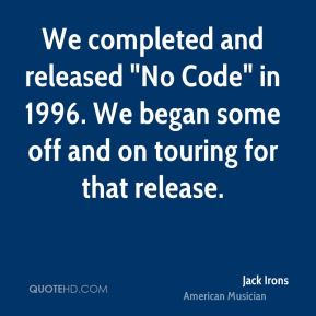 """Jack Irons - We completed and released """"No Code"""" in 1996. We began some off and on touring for that release."""