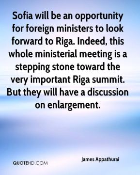 Sofia will be an opportunity for foreign ministers to look forward to Riga. Indeed, this whole ministerial meeting is a stepping stone toward the very important Riga summit. But they will have a discussion on enlargement.