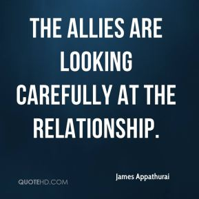 James Appathurai - The allies are looking carefully at the relationship.