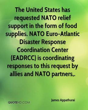 James Appathurai - The United States has requested NATO relief support in the form of food supplies. NATO Euro-Atlantic Disaster Response Coordination Center (EADRCC) is coordinating responses to this request by allies and NATO partners.