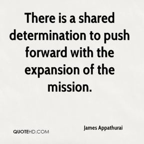 James Appathurai - There is a shared determination to push forward with the expansion of the mission.