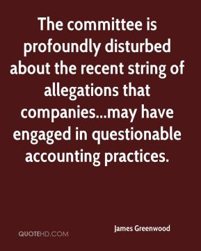 James Greenwood - The committee is profoundly disturbed about the recent string of allegations that companies...may have engaged in questionable accounting practices.