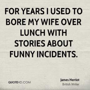 For years I used to bore my wife over lunch with stories about funny incidents.