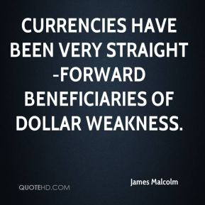 Currencies have been very straight-forward beneficiaries of dollar weakness.