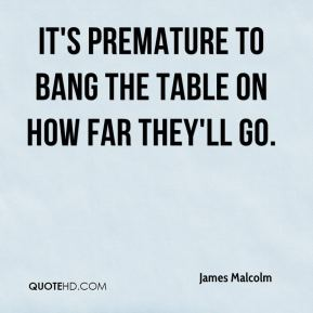 It's premature to bang the table on how far they'll go.