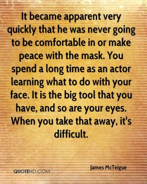James McTeigue - It became apparent very quickly that he was never going to be comfortable in or make peace with the mask. You spend a long time as an actor learning what to do with your face. It is the big tool that you have, and so are your eyes. When you take that away, it's difficult.