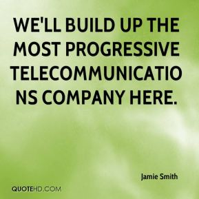 Jamie Smith - We'll build up the most progressive telecommunications company here.