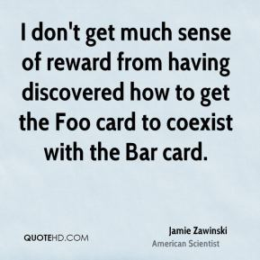 I don't get much sense of reward from having discovered how to get the Foo card to coexist with the Bar card.