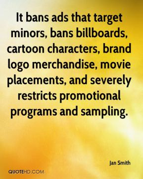 It bans ads that target minors, bans billboards, cartoon characters, brand logo merchandise, movie placements, and severely restricts promotional programs and sampling.